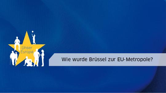 Wie wurde Brüssel zur EU-Metropole?